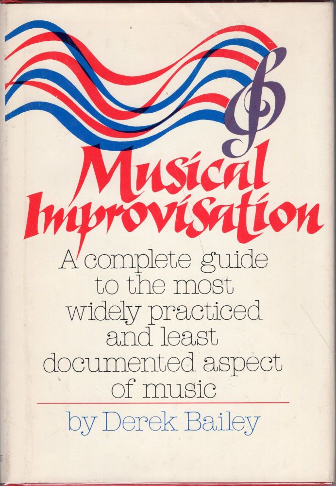 Improvisation Its Nature And Practice In Music By Derek Bailey