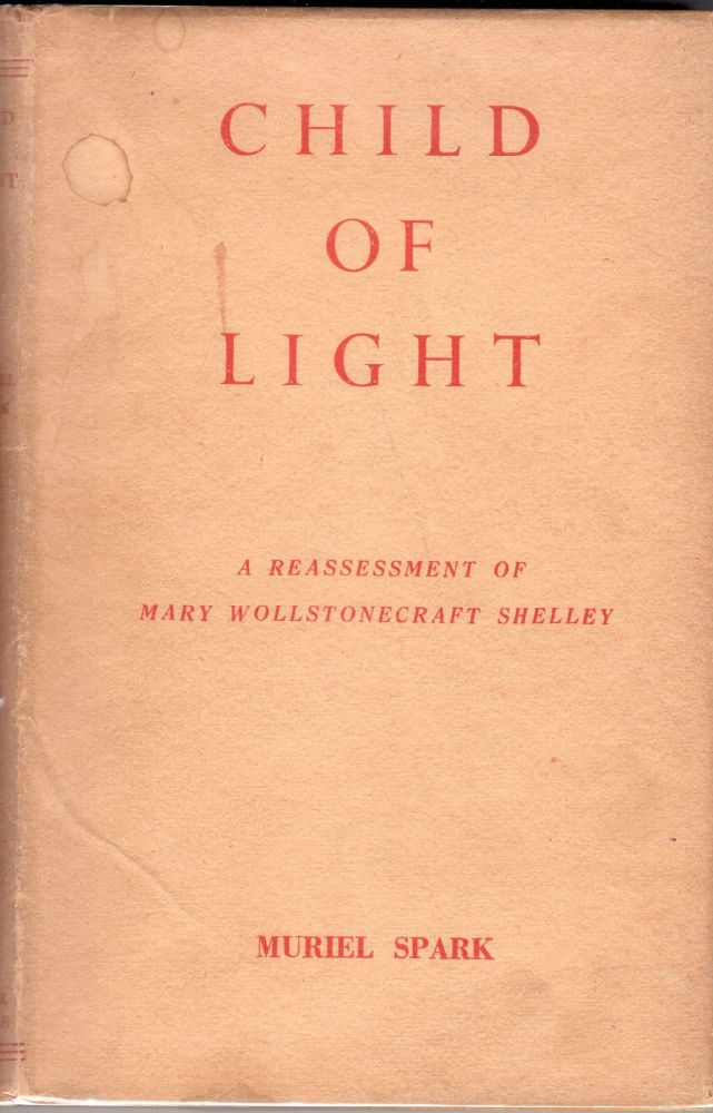 Child of Light: A Reassessment of Mary Wollstonecraft Shelley. Muriel Spark.