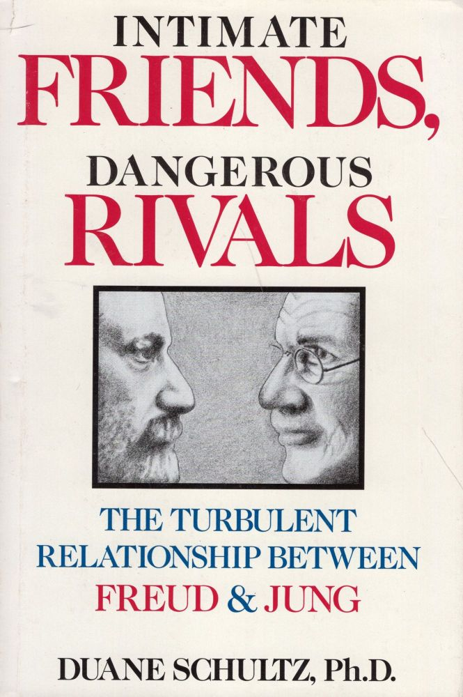 Intimate Friends- The turbulent relationship between Freud & Jung. Ph. D. Duane Schultz.
