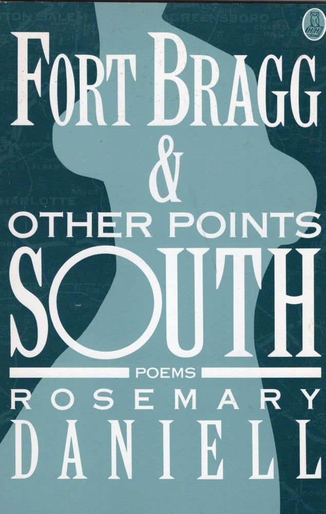 Fort Bragg and Other Points South: Poems. Rosemary Daniell.