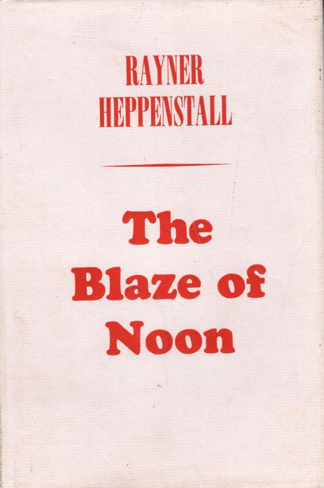 The Blaze of Noon. Rayner Heppenstall.