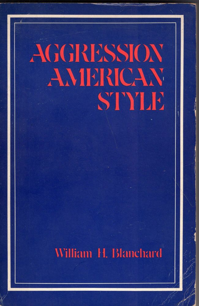 Aggression American style. William H. Blanchard.