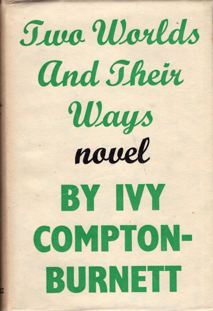 Two Worlds and Their Ways. Ivy Compton-Burnett.