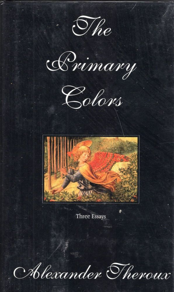 The Secondary Colors: Three Essays. Alexander Theroux.