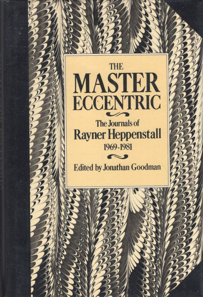 The Master Eccentric: The Journals of Rayner Heppenstall, 1969-81. Rayner Heppenstall.