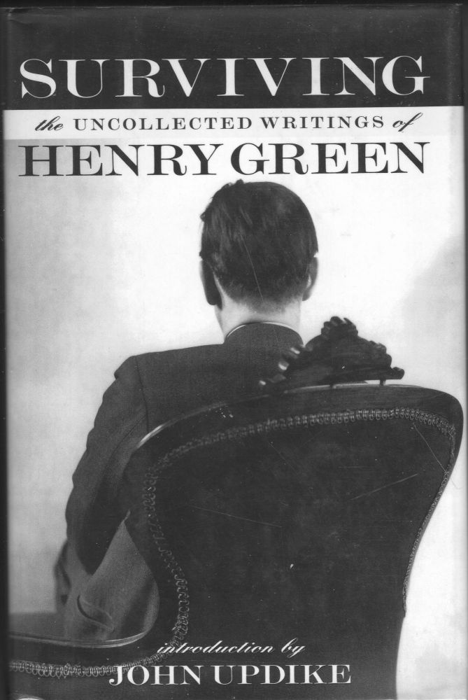 Surviving: The Uncollected Writings of Henry Green. Henry Green, Matthew Yorke.