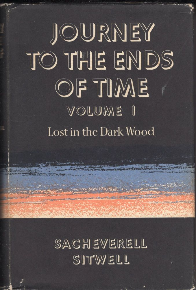 Journey to the Ends of Time: Volume 1: Lost in the Dark Wood. Sacheverell Sitwell.