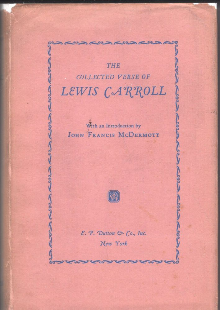 The Collected Verse of Lewis Carroll (with an Introduction by John Francis McDermott). Lewis Carroll, John Francis McDermott.