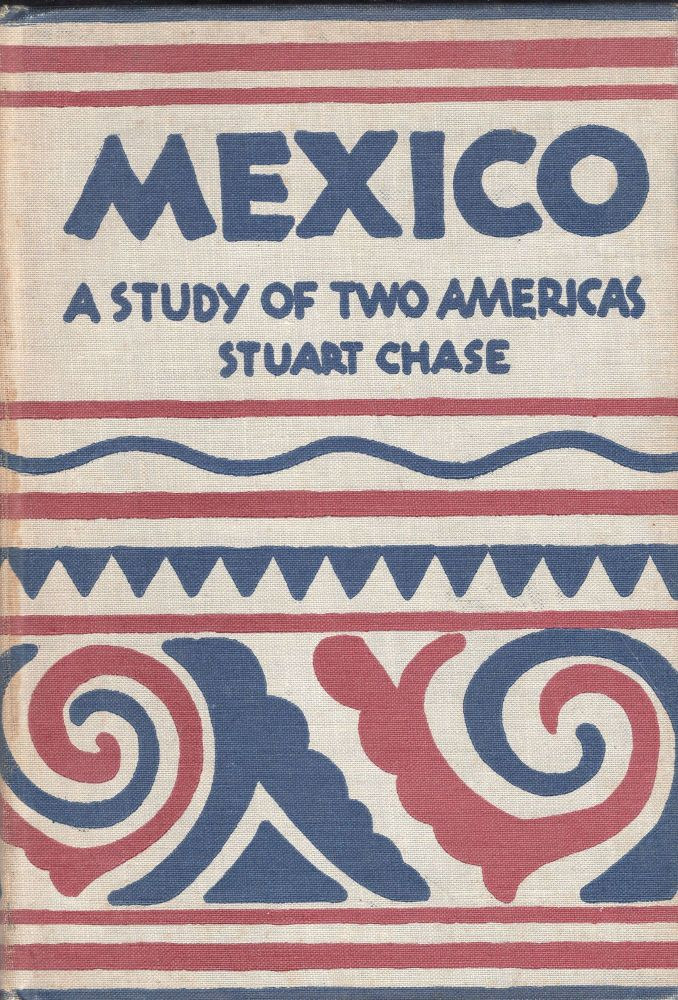 Mexico: A Study of Two Americas. Stuart Chase, Diego Rivera, Marian Tyler.