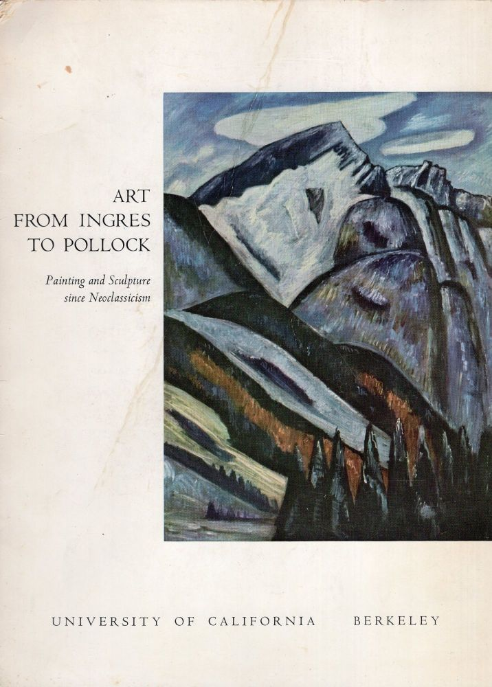 Art From Ingres To Pollock: Painting and Sculpture Since Neoclassicism (Exhibition Inaugurating Alfred L. Kroeber Hall & Galleries of Art Dept. of University of California, Berkeley, March 6 - April 3, 1960)