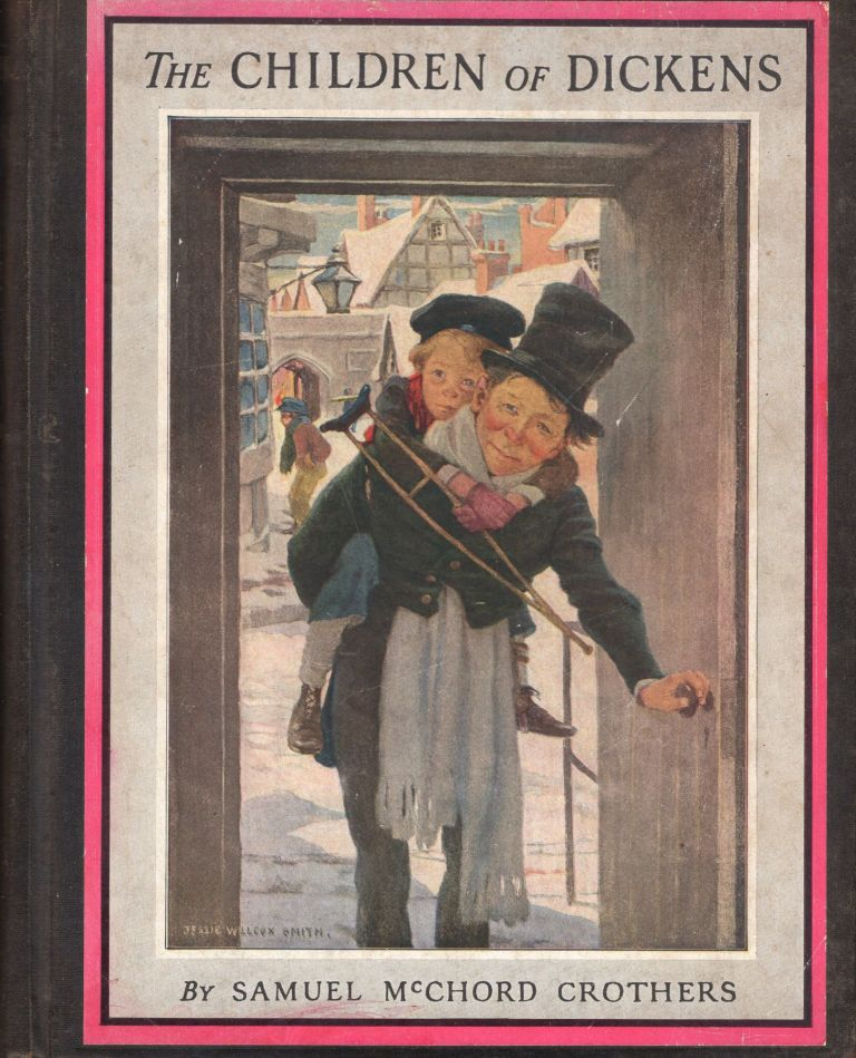 The Children of Dickens (REPRINT). Samuel McChord Crothers, Jessie Willcox Smith.