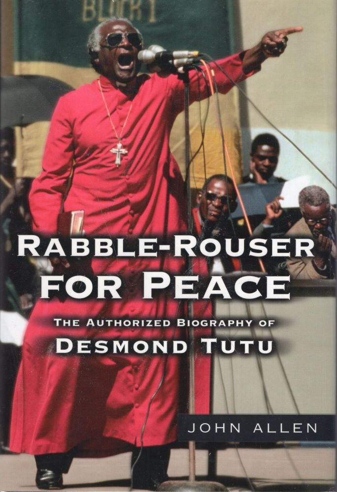 Rabble-Rouser for Peace: The Authorized Biography of Desmond Tutu. John Allen.