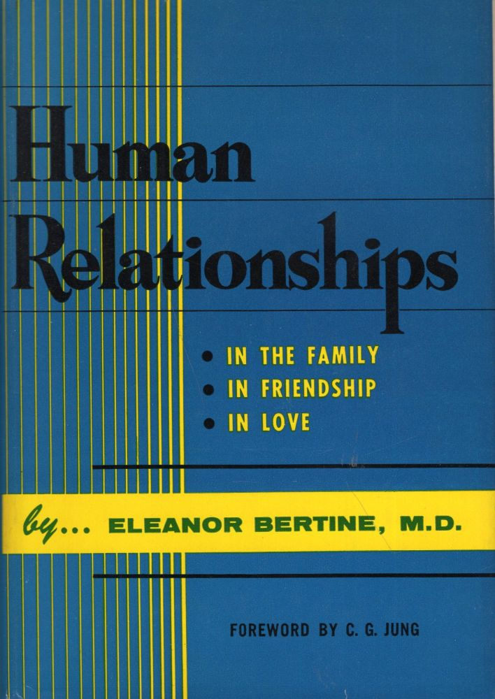 Human relationships: In the family, in friendship, in love, Eleanor Bertine, C. G. Jung.