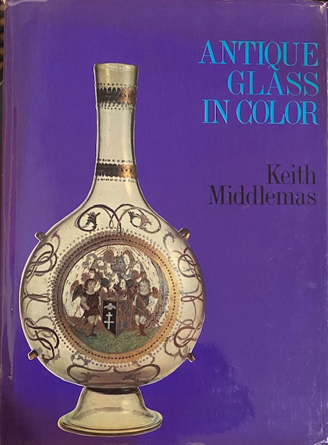 Antique Glass in Color. Keith Middlemas.