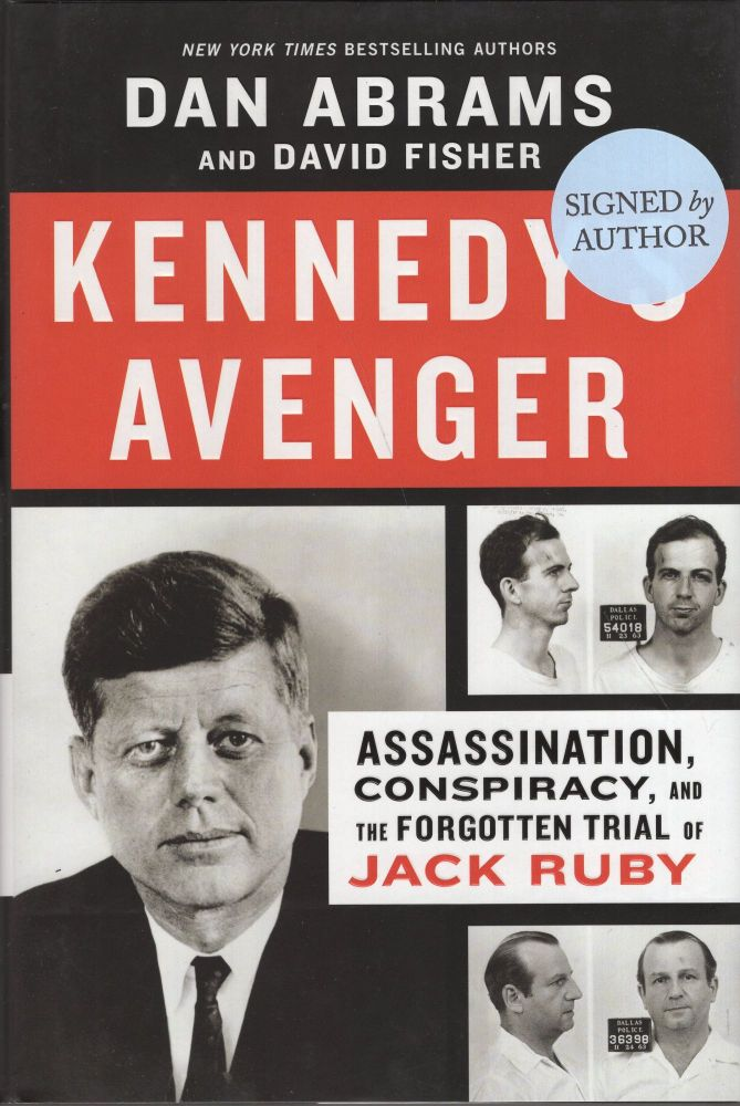 Kennedy's Avenger: Assassination, Conspiracy, and the Forgotten Trial of Jack Ruby. Dan Abrams, David, Fisher.