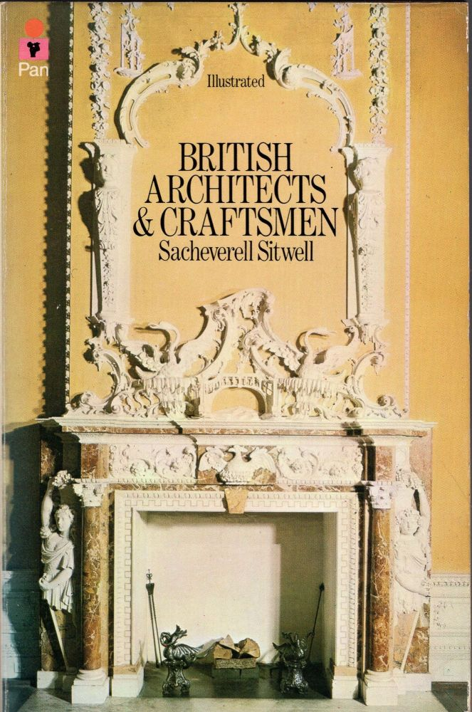 British architects and craftsmen: A survey of taste, design and style during three centuries, 1600 to 1830. Sacheverell Sitwell.