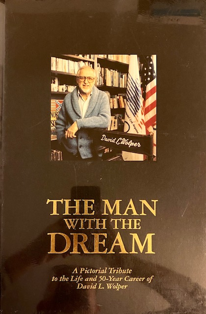 Man with the Dream, the - a Pictorial Tribute to the Life and 50-year Career of David L Wolper. Art - Etal Buchwald.