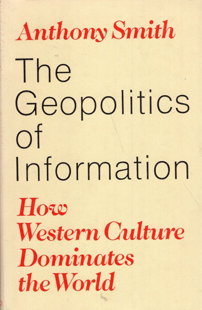Geopolitics of Information: How Western Culture Dominates the World. Anthony Smith.