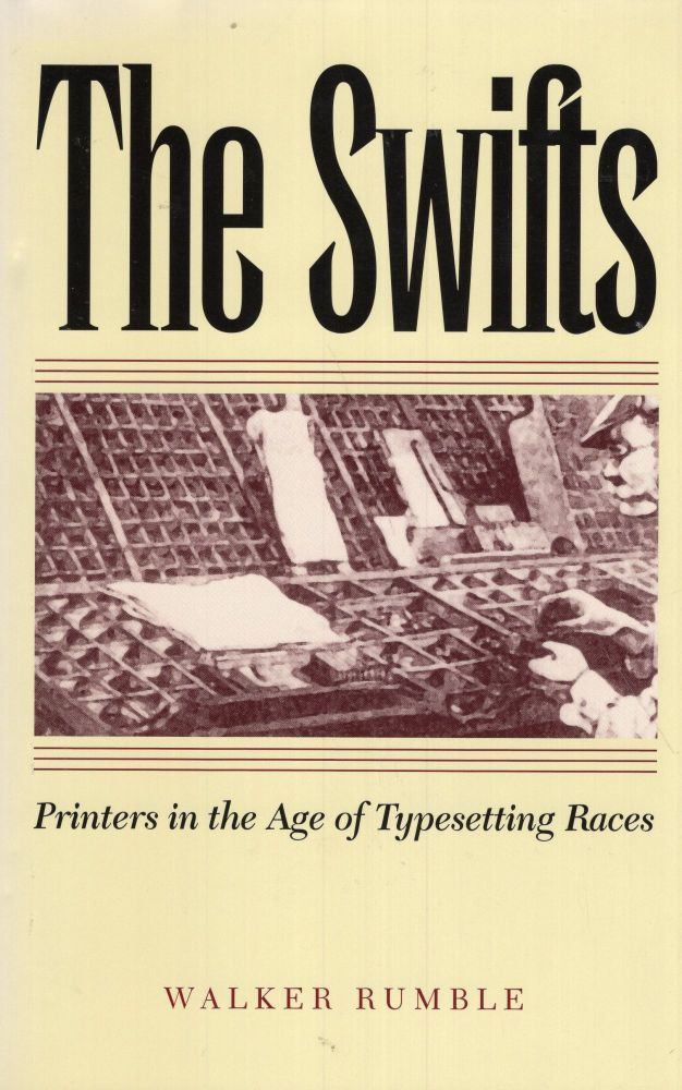 The Swifts: Printers in the Age of Typesetting Races. Walker Rumble.