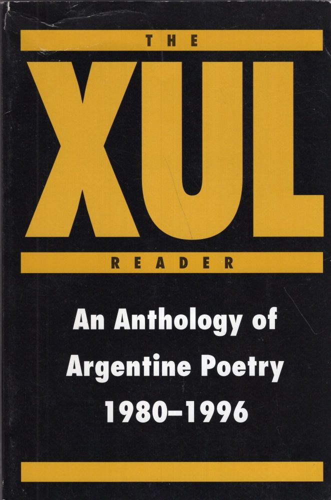 The Xul Reader: An Anthology of Argentine Poetry 1980-1996