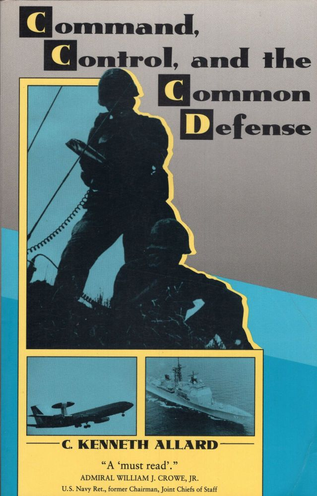Command, Control, and the Common Defense. C. Kenneth Allard.