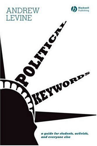 Political Keywords: A Guide for Students, Activists, and Everyone Else. Andrew Levine.