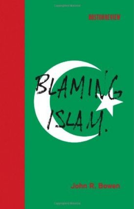 Blaming Islam (Boston Review Books). John R. Bowen