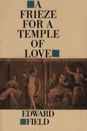 A Frieze for a Temple of Love. Edward Field.