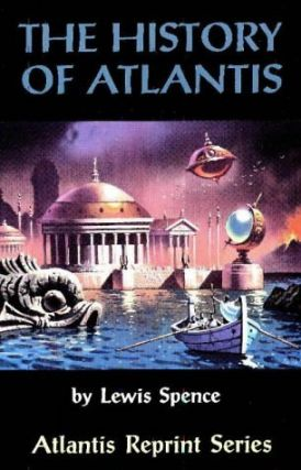 The History of Atlantis (Atlantis Reprint Series). Lewis Spence.