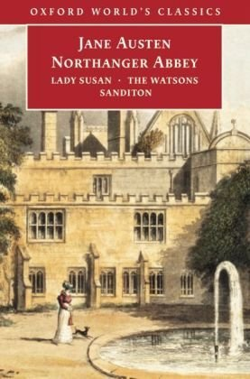 Northanger Abbey, Lady Susan, the Watsons, Sanditon : Lady Susan ; The Watsons ; Sanditon. JANE...