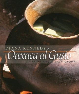 Oaxaca al Gusto: An Infinite Gastronomy (The William and Bettye Nowlin Series in Art, History,...