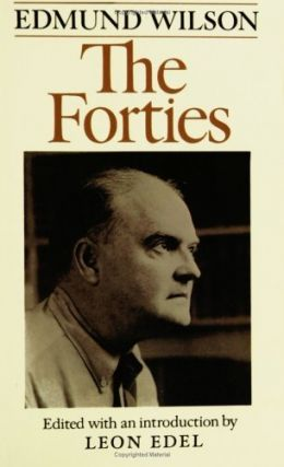 The Forties: From Notebooks & Diaries Of The Period. Edmund Wilson