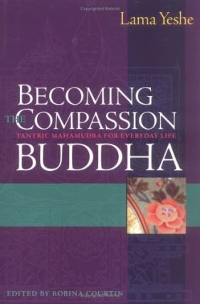 Becoming the Compassion Buddha: Tantric Mahamudra for Everyday Life. Lama Thubten Yeshe