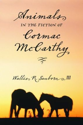 Animals in the Fiction of Cormac Mccarthy. III Wallis R. Sanborn.