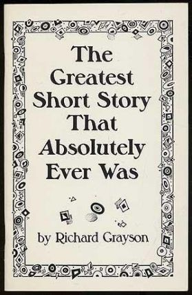 The Greatest Short Story That Absolutely Ever Was. Richard Grayson