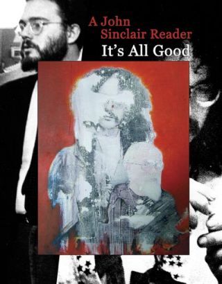 It's All Good: A John Sinclair Reader. JOHN SINCLAIR