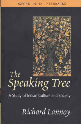 The Speaking Tree: A Study of Indian Culture and Society. Richard Lannoy