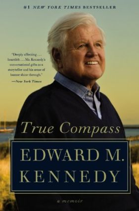 True Compass: A Memoir. Edward M. Kennedy