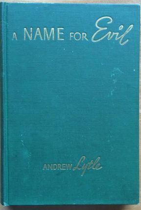 A name for evil: A novel. Andrew Nelson Lytle
