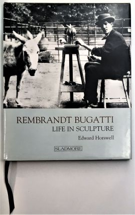 Rembrandt Bugatti: Life in Sculpture. Edward Horswell