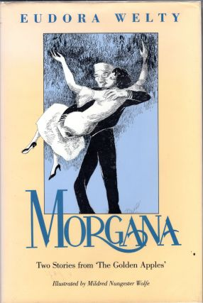 Morgana: Two Stories from Â'The Golden ApplesÂ'. Eudora Welty