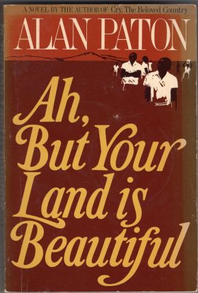 Ah, But Your Land Is Beautiful. Alan Paton