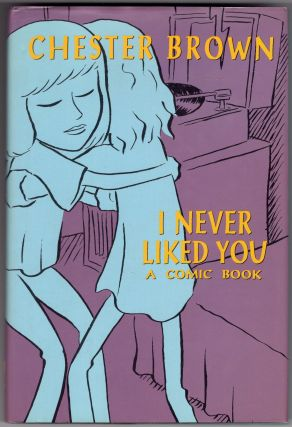 I Never Liked You : A Comic Book. Chester Brown