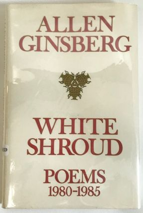 White Shroud: Poems, 1980-1985. Allen Ginsberg