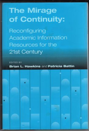 The Mirage of Continuity: Reconfiguring Academic Information Resources for the 21st Century....