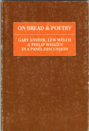 On Bread and Poetry: A Panel Discussion Between Gary Snyder, Lew Welch and Philip Whalen. Gary...