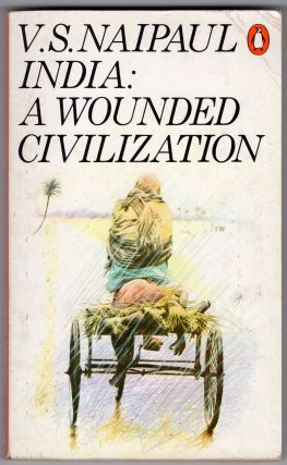 India a Wounded Civilization. V S. Naipaul