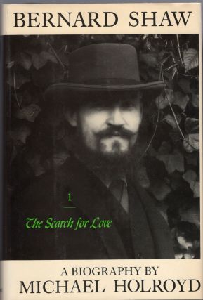 Bernard Shaw: 1856-1898: The Search for Love (American). Michael Holroyd