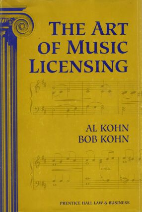 The Art of Music Licensing. Bob Kohn Al Kohn