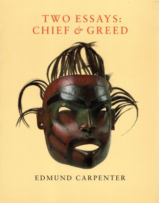Two Essays : Chief and Greed. Edmund Carpenter